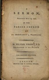 A Sermon, Preached May 13, 1792: In the Parish Church of St. Margaret's, Westminster. By William Vincent, ...