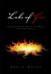 Lake of Fire: Lake of Fire, A Fire in the Heart & Jupiter's Hills