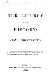 Our Liturgy and its history; a manual for Churchmen
