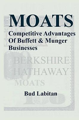 Moats   The Competitive Advantages of Buffett and Munger Businesses