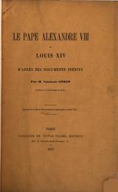 Le Pape Alexandre VIII et Louis XIV: d'après des documents inédits