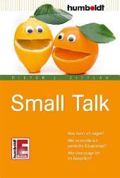 Small Talk: Was kann ich sagen? Wie vermeide ich peinliche Situationen? Wie überzeuge ich im Gespräch?