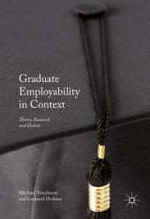 Graduate Employability in Context: Theory, Research and Debate