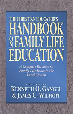 The Christian Educator s Handbook on Family Life Education