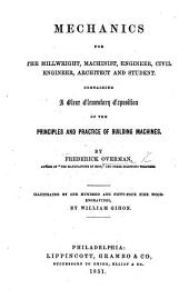 Mechanics for the millwright, machinist, engineer, civil engineer, architect, and student, etc
