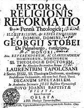 HISTORICA RELIGIONIS REFORMATIO Penna Theologica ; ILLUSTRISSIMI, [et] REVERENDISSIMI DOMINI, DOMINI GEORGIJ STOBEI, De Palmburgo, conscripta. HONORI Adm. REVERENDORUM, AC CLARISSIMORUM DOMINORUM, DOMINORUM SS. THEOLOGIAE DOCTORUM, Per Admodum Reverendum Patrem LAURENTIUM TAPOLCSANI e Societ. JESU, SS. Theologiae Doctorem, ejusdemq[ue] Professorem Ordinarium, nec non Incl. Facult. Theol. DECANUM SPIECTABILEM. In Academica Societatis JESU Basilica Tyrnaviensi DIVO JOANNI BAPTISTAE DICATA, Recens Creatorum OBLATA & a DD. Theologis Tyrnaviensibus