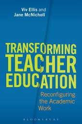 Transforming Teacher Education: Reconfiguring the Academic Work