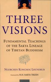 The Three Visions: Fundamental Teachings of the Sakya Lineage of Tibetan Buddhism