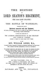 The History of Lord Seaton's Regiment: (the 52nd Light Infantry) at the Battle of Waterloo; Together with Various Incidents Connected with that Regiment, Not Only at Waterloo But Also at Paris, in the North of France, and for Several Years Afterwards: to which are Added Many of the Author's Reminiscences of His Military and Clerical Careers During a Period of More Than Fifty Years