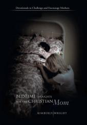 Bedtime Thoughts for the Christian Mom: Devotionals to Challenge and Encourage Mothers