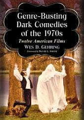 Genre-Busting Dark Comedies of the 1970s: Twelve American Films