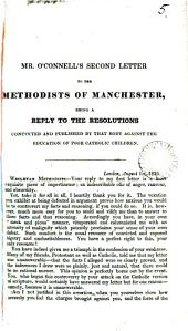 Mr. O'Connell's second Letter to the Methodists of Manchester, a reply to the resolutions concocted and published by that body against the education of poor Catholic children: Volume 5