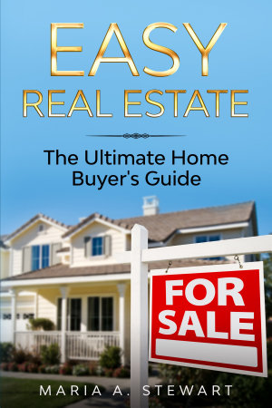 Easy Real Estate  The Ultimate Home Buyer s Guide