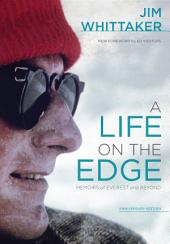 A Life on the Edge, Anniversary Edition: Memoirs of Everest and Beyond