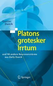 Platons grotesker Irrtum: und 98 andere Neuronenstürme aus Daily Dueck