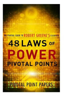 The 48 Laws Of Power Pivotal Points The Pivotal Guide To Robert Greene S Celebrated Book