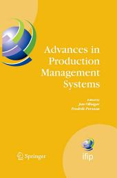 Advances in Production Management Systems: International IFIP TC 5, WG 5.7 Conference on Advances in Production Management Systems (APMS 2007), September 17-19, Linköping, Sweden