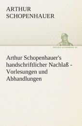 Arthur Schopenhauer's handschriftlicher Nachlaß - Vorlesungen und Abhandlungen
