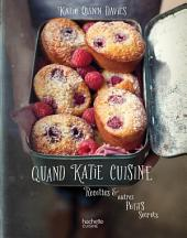 Quand Katie cuisine: Recettes et autres petits secrets