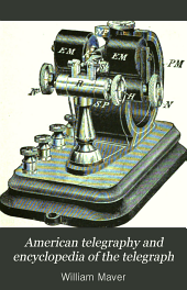 American telegraphy and encyclopedia of the telegraph: systems, apparatus, operation