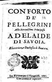 Conforto de' pellegrini alla serenissima principessa Adelaide di Sauoia. Elettrice, e duchessa di Bauiera