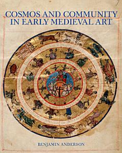 Cosmos and Community in Early Medieval Art Book