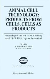 Animal Cell Technology: Products from Cells, Cells as Products: Proceedings of the 16th ESACT Meeting April 25–29, 1999, Lugano, Switzerland