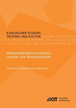 Wissenschaftskommunikation  Utopien und Technikzuk  nfte PDF