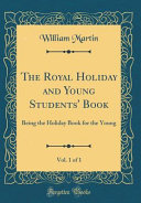 Download The Royal Holiday and Young Students  Book  Vol  1 of 1 Book