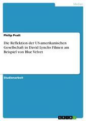 Die Reflektion der US-amerikanischen Gesellschaft in David Lynchs Filmen am Beispiel von Blue Velvet