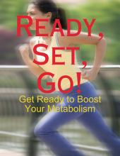 Ready, Set, Go! - Get Ready to Boost Your Metabolism