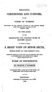 Religious Ceremonies and Customs, Or: The Forms of Worship Practised by the Several Nations of the Known World, from the Earliest Records to the Present Time. On the Basis of the Celebrated and Splendid Work of Bernard Picart. To which is Added. A Brief View of Minor Sects, which Exist at the Present Day ...