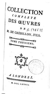 Collection complete des oeuvres de M. de Crébillon, fils: tome troisième, Volume6