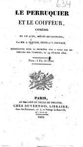Le perruquier et le coiffeur: Comédie en un acte, mêlée de couplets