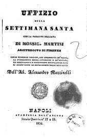 Uffizio della settimana santa con la versione italiana di monsig. Martini colle rubriche volgari ...; dell'Ab. Alessandro Mazzinelli