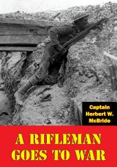 A Rifleman Goes To War [Illustrated Edition]