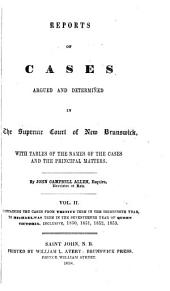 Reports of Cases Determined in the Appeal and Chancery Divisions and Selected Cases in the King's Bench and at Chambers of the Supreme Court of New Brunswick: With Tables of the Names of Cases Decided and Names of the Cases Cited and a Digest of the Principal Matters, Volume 7
