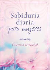 Sabiduría diaria para mujeres: Colección devocional