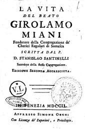 La vita del beato Girolamo Miani fondatore della congregazione de' cherici regolari di Somasca scritta dal P.D. Stanislao Santinelli sacerdote della stessa congregazione