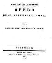Philippi Melanthonis Opera quae supersunt omnia: Band 11