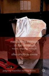 Mediating Memory in the Museum: Trauma, Empathy, Nostalgia