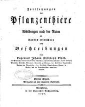 Fortsetzungen der Pflanzenthiere in Abbildugen nach der Natur mit Farben erleuchtet nebst Beschreibungen: Bände 1-2