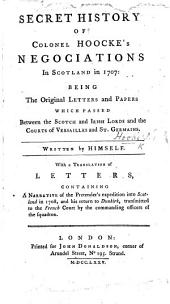 The Secret History of Colonel Hooke's negotiations in Scotland in favour of the Pretender; in 1707, etc