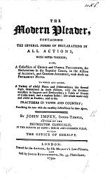 The Modern Pleader, Containing the Several Forms of Declarations in All Actions; with Notes Thereon, Etc