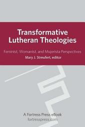 Transformative Lutheran Theologies: Feminist, Womanist, and Mujerista Perspectives