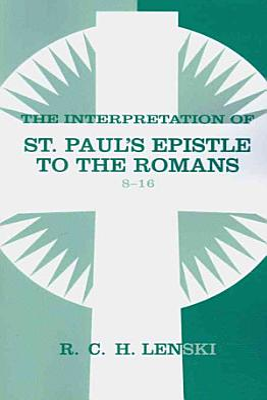 The Interpretation of St  Paul s Epistle to the Romans 8 16 PDF