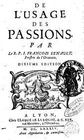 De l'usage des passions. Par le R.P.I. Francois Senault, prestre de l'oratoire