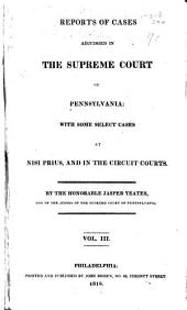 Reports of Cases Adjudged in the Supreme Court of Pennsylvania: With Some Select Cases at Nisi Prius and in the Circuit Courts, by ... Jasper Yeates ...