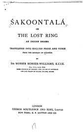 Śakoontalá: Or, The Lost Ring, an Indian Drama Translated Into English Prose and Verse from the Sanskrit of Kálidása