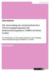 Die Anwendung des niedersächsischen Übersetzungsprogramms für Bodenschätzungsdaten (NIBIS) im Raum Görlitz: Zur Erstellung von Konzeptbodenkarten als Grundlage einer Bodenkartierung im Maßstab 1:10.000